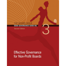 The Board Walk Good Governance Guide No. 3: Effective Governance for Non-Profit Boards (2nd Edition 2013)